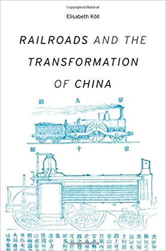 Railroads and he Transformation of China by Elisabeth Köll